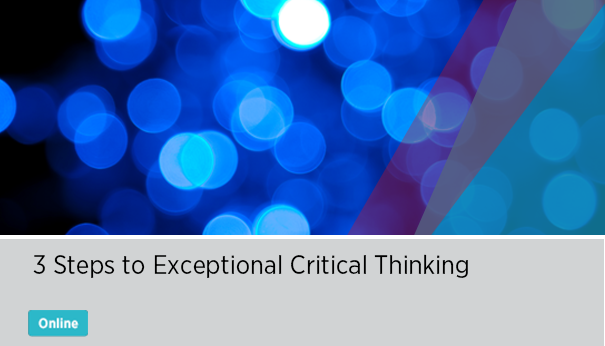 3 steps to exceptional critical thinking live online